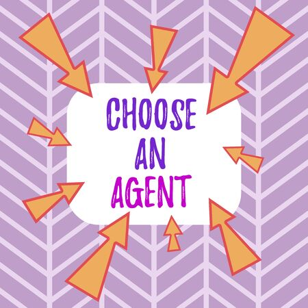 Word writing text Choose An Agent. Business photo showcasing Choose someone who chooses decisions on behalf of you Asymmetrical uneven shaped format pattern object outline multicolour design