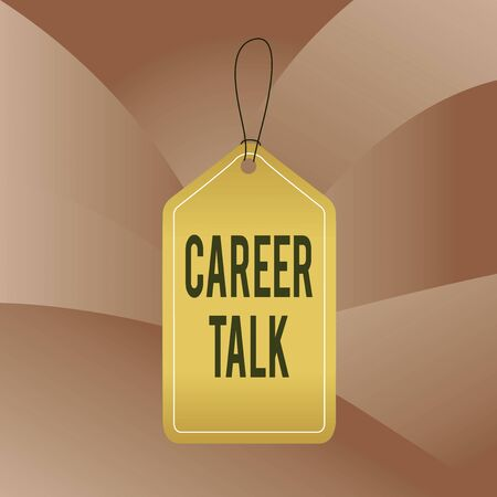 Handwriting text writing Career Talk. Conceptual photo provide information on various occupations within an industry Empty tag blank space colorful background label rectangle attached string