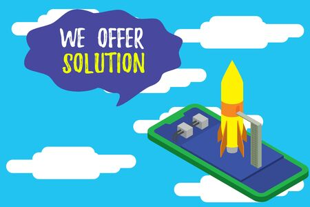 Text sign showing We Offer Solution. Business photo text Provide products or services aim to meet a particular need Ready to launch rocket lying smartphone. Startup negotiations to begin