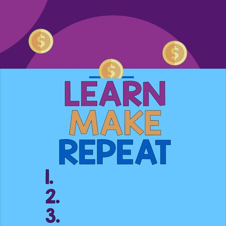 Handwriting text Learn Make Repeat. Conceptual photo Once you do it will be easy fast learner fix mistakes Front view close up three penny coins icon one entering collecting box slot