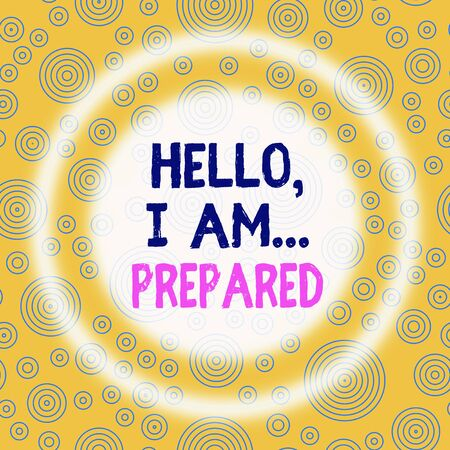 Handwriting text writing Hello I Am Prepared. Conceptual photo introduce yourself to someone as you are ready Multiple Layer Different Sized Concentric Circles Diagram Repeat Pattern Фото со стока