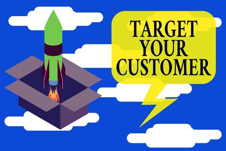 Conceptual hand writing showing Target Your Customer. Concept meaning Tailor Marketing Pitch Defining Potential Consumers Fire launching rocket Starting up project Fuel inspiration