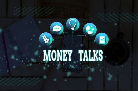 Handwriting text Money Talks. Conceptual photo the wealth gives power and influence to those who possess it