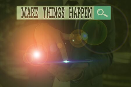 Text sign showing Make Things Happen. Business photo text Exert Effort to Achieve and Fulfill something Go and Act
