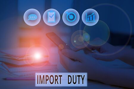 Word writing text Import Duty. Business photo showcasing tax imposed by a government on goods from other countries