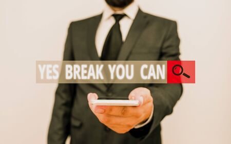 Word writing text Yes break You Can. Business photo showcasing Positivity Encouragement Persuade Dare Confidence Uphold Male human wear formal work suit hold smart hi tech smartphone use one hand