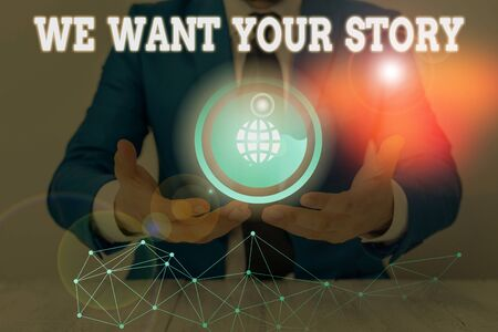 Text sign showing We Want Your Story. Business photo text Tell Us something a Glimpse About Your Life History