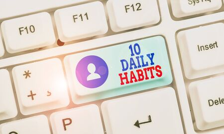 Handwriting text 10 Daily Habits. Conceptual photo Healthy routine lifestyle Good nutrition Exercises