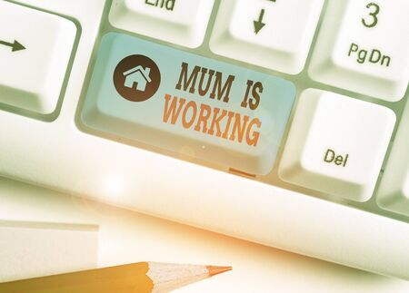 Word writing text Mum Is Working. Business photo showcasing Financial Empowerment and professional progressing mother