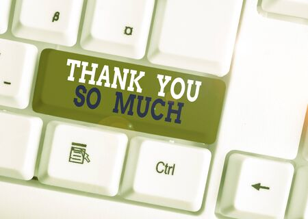Word writing text Thank You So Much. Business photo showcasing Expression of Gratitude Greetings of Appreciation White pc keyboard with empty note paper above white background key copy space Reklamní fotografie
