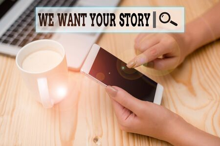 Writing note showing We Want Your Story. Business concept for Tell Us something a Glimpse About Your Life History woman with laptop smartphone and office supplies technology