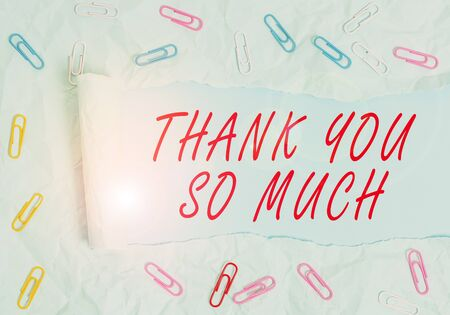 Text sign showing Thank You So Much. Business photo text Expression of Gratitude Greetings of Appreciation Paper clip and torn cardboard placed above a plain pastel table backdrop