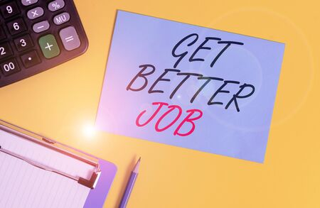 Writing note showing Get Better Job. Business concept for Looking for a high paying occupation Stress free work Clipboard blank sheet square page calculator pencil colored background