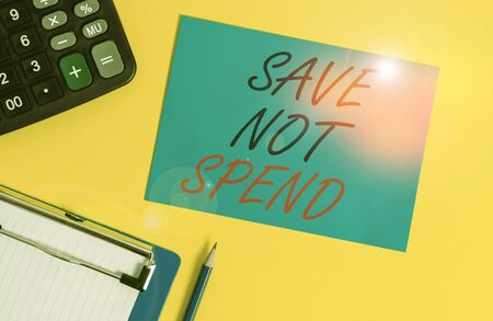 Writing note showing Save Not Spend. Business concept for Keeping money for investment instead of buying not needed Clipboard blank sheet square page calculator pencil colored background
