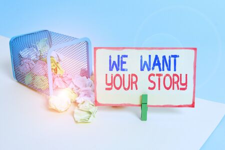 Writing note showing We Want Your Story. Business concept for Tell Us something a Glimpse About Your Life History Trash bin crumpled paper clothespin reminder office supplies