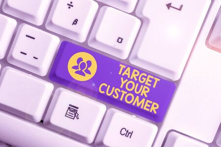 Handwriting text writing Target Your Customer. Conceptual photo Tailor Marketing Pitch Defining Potential Consumers White pc keyboard with empty note paper above white background key copy space