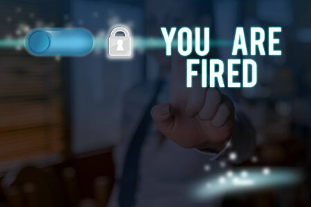 Text sign showing You Are Fired. Business photo text Getting out from the job and become jobless not end the career