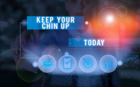 Text sign showing Keep Your Chin Up. Business photo showcasing Remain cheerful in difficult circumstances High Spirit