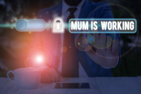 Text sign showing Mum Is Working. Business photo text Financial Empowerment and professional progressing mother
