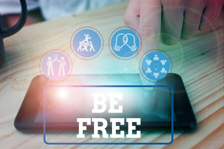 Text sign showing Be Free. Business photo showcasing ability to do whatever you want without limitations or controls