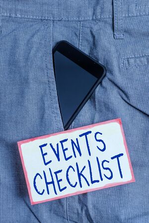 Handwriting text writing Events Checklist. Conceptual photo invaluable tool for successfully analysisaging your events Smartphone device inside formal work trousers front pocket near note paper