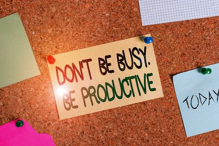 Writing note showing Don T Be Busy Be Productive. Business concept for Work efficiently Organize your schedule time Corkboard size paper thumbtack sheet billboard notice board