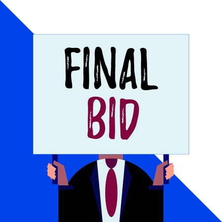 Conceptual hand writing showing Final Bid. Concept meaning The decided cost of an item which is usualy very expensive Man chest dressed dark suit tie face holding big rectangle