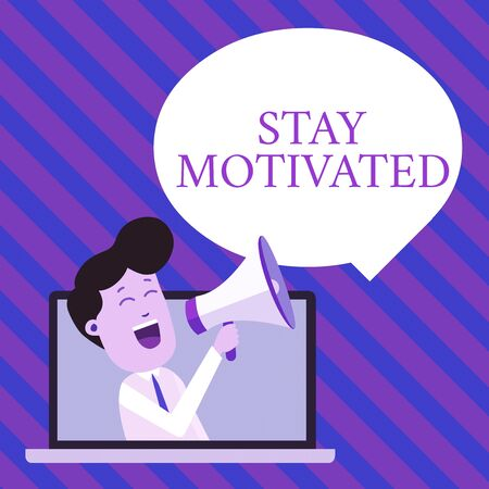 Handwriting text writing Stay Motivated. Conceptual photo Reward yourself every time you reach a goal with knowledge Man Speaking Through Laptop into Loudhailer Blank Speech Bubble Announce
