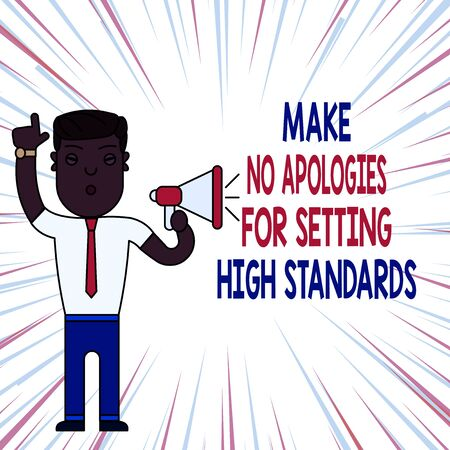 Handwriting text Make No Apologies For Setting High Standards. Conceptual photo Seeking quality productivity Man Standing with Raised Right Index Finger and Speaking into Megaphone