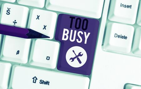 Text sign showing Too Busy. Business photo showcasing No time to relax no idle time for have so much work or things to do White pc keyboard with empty note paper above white background key copy space