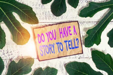 Writing note showing Do You Have A Story To Tell Question. Business concept for Storytelling Memories Tales Experiences