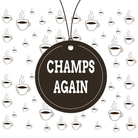 Writing note showing Champs Again. Business concept for refers to winner or someone who excels and enjoys victories Label string round empty tag colorful background small shape