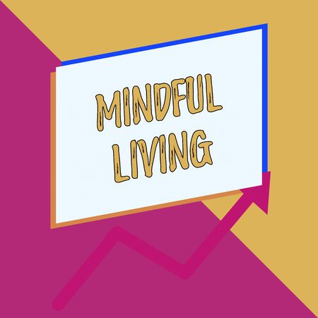 Conceptual hand writing showing Mindful Living. Concept meaning Fully aware and engaged on something Conscious and Sensible Blank rectangle above another arrow zigzag upwards sale