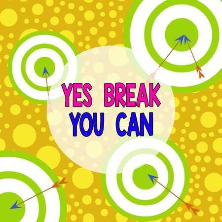 Text sign showing Yes break You Can. Business photo text Positivity Encouragement Persuade Dare Confidence Uphold Arrow and round target inside asymmetrical shaped object multicolour design