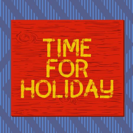 Text sign showing Time For Holiday. Business photo text telling someone that this moment for resting Summer Beach Square rectangle unreal cartoon wood wooden nailed stuck on coloured wall