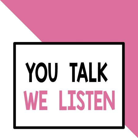 Text sign showing You Talk We Listen. Business photo text Two Way Communication Motivational Conversation Front close up view big blank rectangle abstract geometrical background Фото со стока