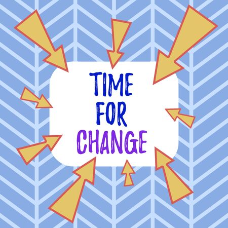 Word writing text Time For Change. Business photo showcasing Changing Moment Evolution New Beginnings Chance to Grow Asymmetrical uneven shaped format pattern object outline multicolour design