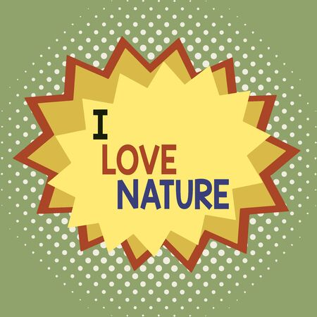 Word writing text I Love Nature. Business photo showcasing Enjoy the natural environment Preservation Protect ecosystem Asymmetrical uneven shaped format pattern object outline multicolour design