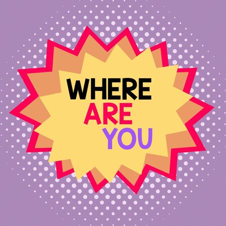 Word writing text Where Are You. Business photo showcasing Give us your location address direction point of reference Asymmetrical uneven shaped format pattern object outline multicolour design