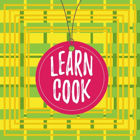 Text sign showing Learn Cook. Business photo showcasing gaining knowledge or acquiring skills in culinary or food Badge circle label string rounded empty tag colorful background small shape