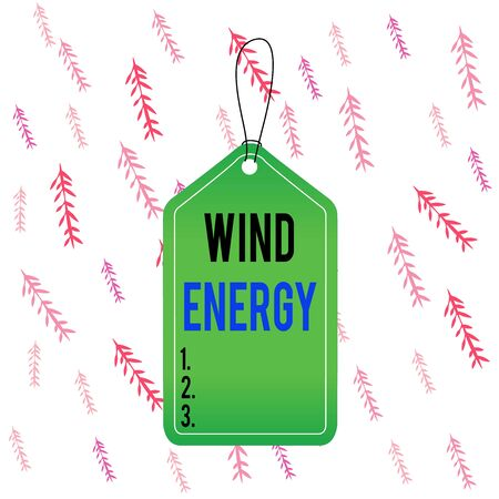 Handwriting text Wind Energy. Conceptual photo the process by which wind is used to generate electricity Empty tag blank space colorful background label rectangle attached string
