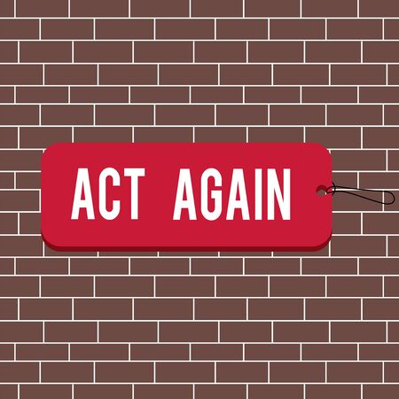 Text sign showing Act Again. Business photo text do something for a particular purpose Take action on something Label tag badge rectangle shaped empty space string colorful background