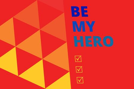 Writing note showing Be My Hero. Business concept for Request by someone to get some efforts of heroic actions for him Geometric Background. Triangles Pattern for Business Presentations. Web