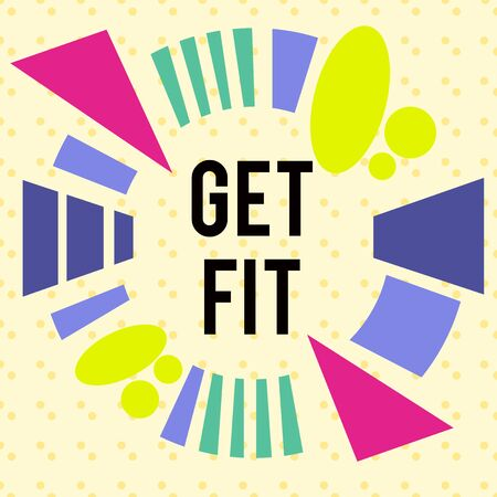 Writing note showing Get Fit. Business concept for right size or shape for someone or something keep your body healthy Asymmetrical format pattern object outline multicolor design Banco de Imagens