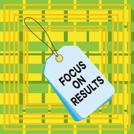 Text sign showing Focus On Results. Business photo showcasing concentrating on certain actions gains and goals Label rectangle empty badge attached string colorful background tag small