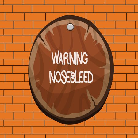 Text sign showing Warning Nosebleed. Business photo text caution on bleeding from the blood vessels in the nose Oval plank rounded pinned wooden board circle shaped wood nailed background