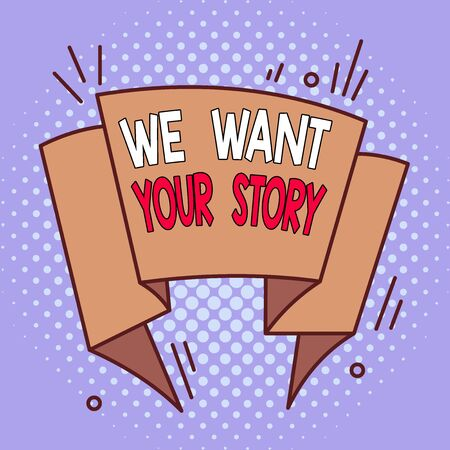 Word writing text We Want Your Story. Business photo showcasing Tell Us something a Glimpse About Your Life History Asymmetrical uneven shaped format pattern object outline multicolour design