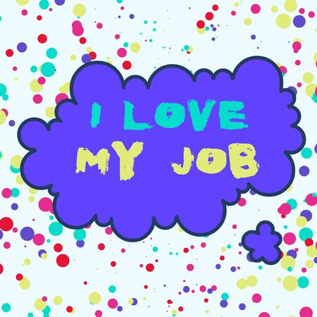 Text sign showing I Love My Job. Business photo text Enjoying the daily tasked assigned Contented on the occupation Asymmetrical uneven shaped format pattern object outline multicolour design