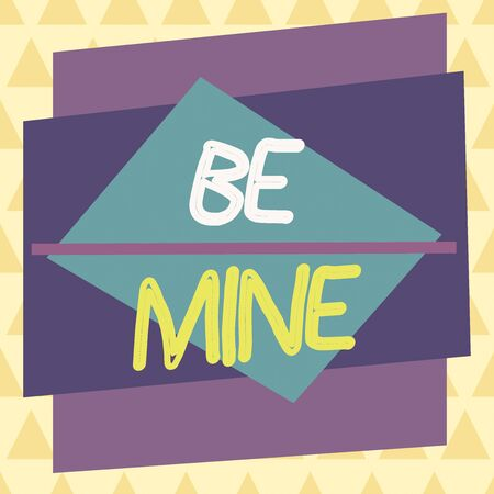 Conceptual hand writing showing Be Mine. Concept meaning like a demonstrating more than a friend and would like to date them Asymmetrical format pattern object outline multicolor design