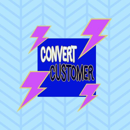Conceptual hand writing showing Convert Customer. Concept meaning the percentage of visitors who take the desired action Asymmetrical format pattern object outline multicolor design